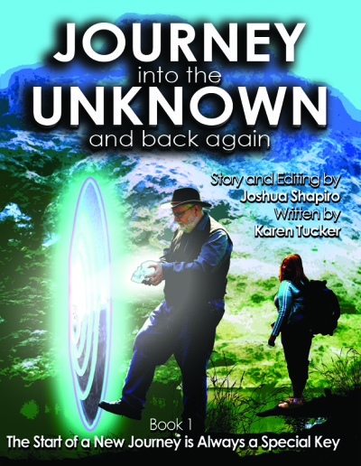 """Front Cover of the Book, """"Journey into the Unknown and Back Again, Book #1"""" by Joshua Shapiro and Karen Tucker"""